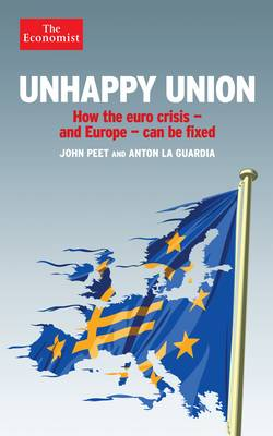 Unhappy Union: How the Euro Crisis and Europe - Can be Fixed (Hardback)