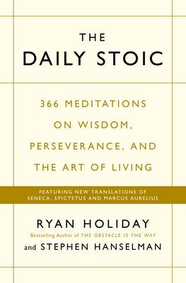 Cover The Daily Stoic: 366 Meditations on Wisdom, Perseverance, and the Art of Living: Featuring New Translations of Seneca, Epictetus, and Marcus Aurelius