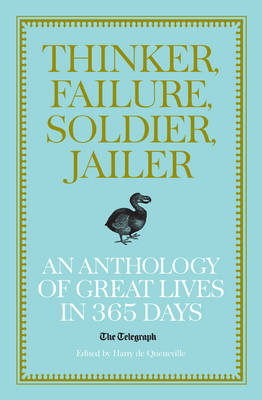 Thinker, Failure, Soldier, Jailer: An Anthology of Great Lives in 365 Days - The Telegraph - Telegraph Books (Hardback)