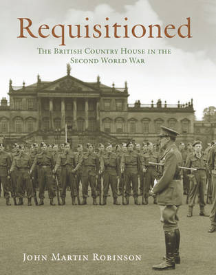 Requisitioned: The British Country House in the Second World War (Hardback)