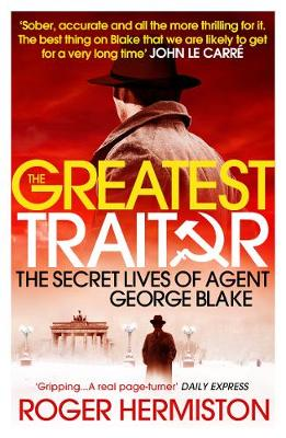 The Greatest Traitor: The Secret Lives of Agent George Blake (Paperback)