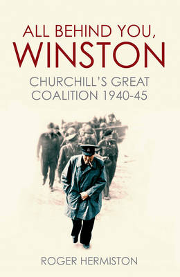 All Behind You, Winston: Churchill's Great Coalition 1940-45 (Hardback)