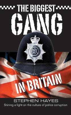 The Biggest Gang in Britain - Shining a Light on the Culture of Police Corruption - Biggest Gang In Britain 1 (Paperback)