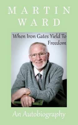 When Iron Gates Yield to Freedom (Paperback)