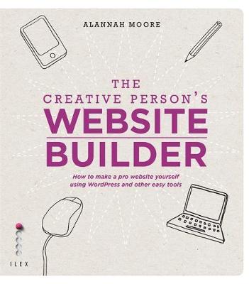The Creative Person's Website Builder: How to Make a Pro Website Yourself Using WordPress and Other Easy Tools (Paperback)