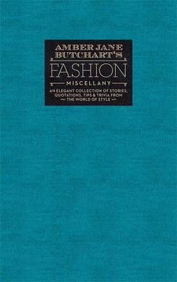 Amber Jane Butchart's Fashion Miscellany: An Elegant Collection of Stories, Quotations, Tips & Trivia from the World of Style - Ilex Miscellany (Hardback)