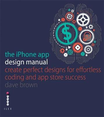 The iPhone App Design Manual: Create Perfect Designs for Effortless Coding and App Store Success (Paperback)