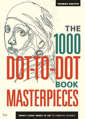 The 1000 Dot-to-Dot Book: Masterpieces: Twenty Iconic Works of Art to Complete Yourself - Ilex Art & Illustration (Paperback)