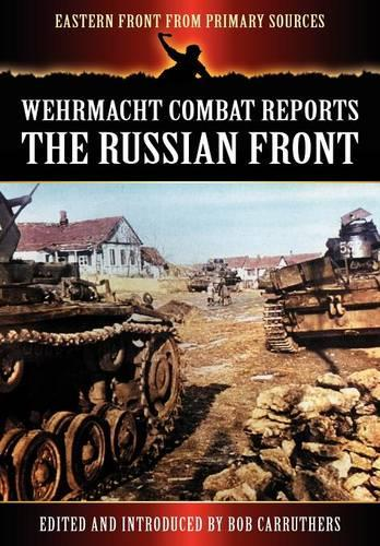Wehrmacht Combat Reports: The Russian Front - Eastern Front from Primary Sources (Paperback)