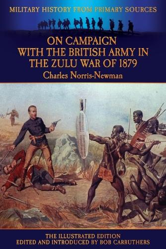 On Campaign with the British Army in the Zulu War of 1879 - The Illustrated Edition (Paperback)
