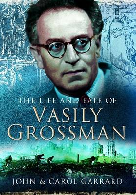 The Life and Fate of Vasily Grossman (Hardback)