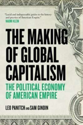 The Making of Global Capitalism: The Political Economy of American Empire (Paperback)