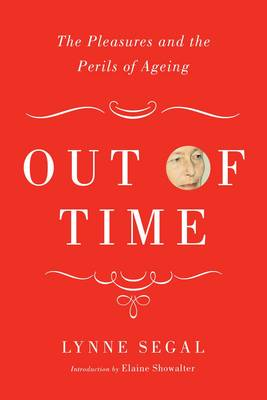 Out of Time: The Pleasures and Perils of Ageing (Hardback)