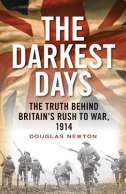 The Darkest Days: The Truth Behind Britain's Rush to War, 1914 (Hardback)