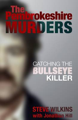 The Pembrokeshire Murders: Catching the Bullseye Killer (Paperback)