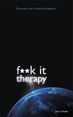 Fuck it Therapy: The Profane Way to Profound Happiness (Paperback)