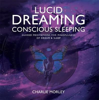 Lucid Dreaming, Conscious Sleeping: Guided Meditations for Mindfulness of Dream & Sleep (CD-Audio)
