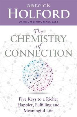 Cover The Chemistry of Connection: Five Keys to a Richer, Happier, Fulfilling and Meaningful Life