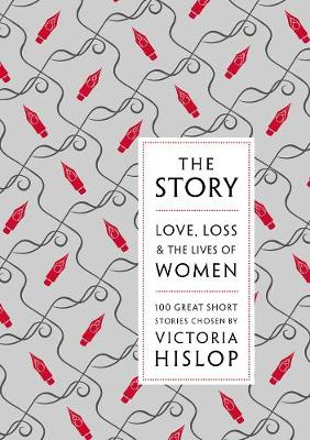 The Story: Love, Loss & The Lives of Women: 100 Great Short Stories (Hardback)