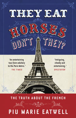 They Eat Horses, Don't They?: The Truth About the French (Paperback)