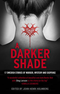 A Darker Shade: 17 Swedish Stories of Murder, Mystery and Suspense Including a Short Story by Stieg Larsson (Hardback)