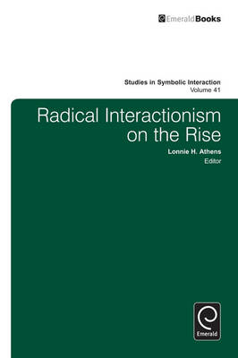 Radical Interactionism on the Rise - Studies in Symbolic Interaction v. 41 (Hardback)