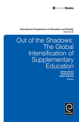 Out of the Shadows: The Global Intensification of Supplementary Education - International Perspectives on Education and Society Vol. 22 (Hardback)