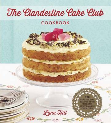 The Clandestine Cake Club Cookbook (Hardback)