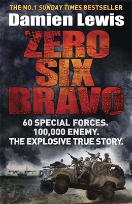 Zero Six Bravo: 60 Special Forces. 100,000 Enemy. The Explosive True Story (Paperback)