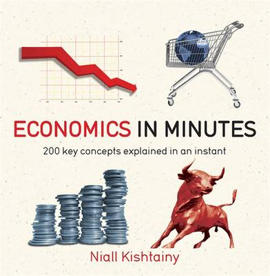 Economics in Minutes: 200 Key Concepts Explained in an Instant - In Minutes (Paperback)