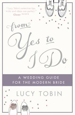 From Yes to I Do: The Wedding Guide for a Modern Bride (Hardback)
