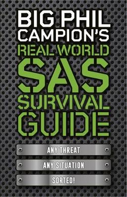 Big Phil Campion's Real World SAS Survival Guide: Any Threat. Any Situation. Sorted. (Hardback)