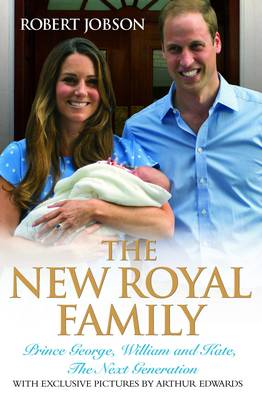 The New Royal Family: Prince George, William and Kate, the Next Generation (Hardback)