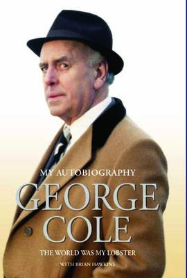 George Cole: The World is My Lobster (Hardback)