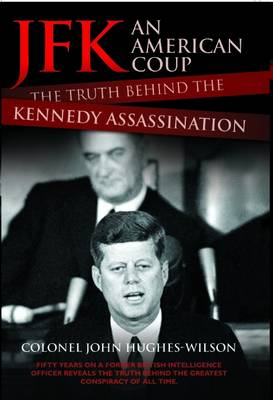 JFK - an American Coup: The Truth Behind the Kennedy Assassination (Hardback)