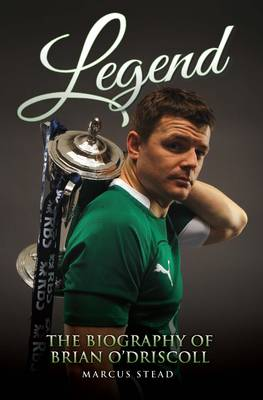 Legend: The Biography of Brian O'Driscoll (Paperback)