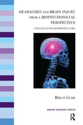 Headaches and Brain Injury from a Biopsychosocial Perspective: A Practical Psychotherapy Guide - The Brain Injuries Series (Paperback)