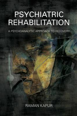 Psychiatric Rehabilitation: A Psychoanalytic Approach to Recovery (Paperback)
