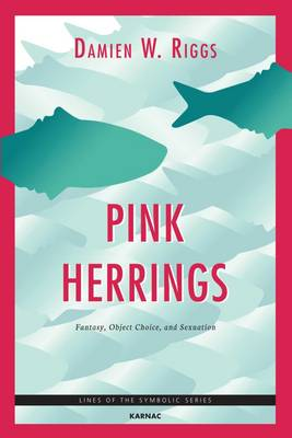 Pink Herrings: Fantasy, Object Choice, and Sexuation - The Lines of the Symbolic Series (Paperback)
