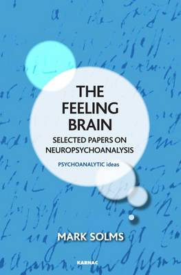 The Feeling Brain: Selected Papers on Neuropsychoanalysis - The Psychoanalytic Ideas Series (Paperback)