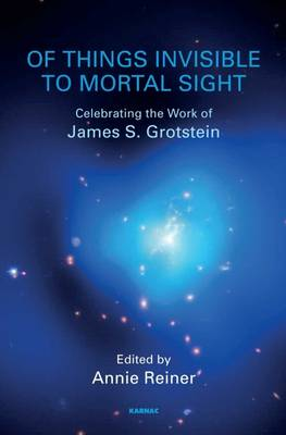 Of Things Invisible to Mortal Sight: Celebrating the Work of James s. Grotstein (Paperback)