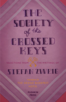 The Society of the Crossed Keys: Selections from the Writings of Stefan Zweig, Inspirations for the Grand Budapest Hotel (Paperback)