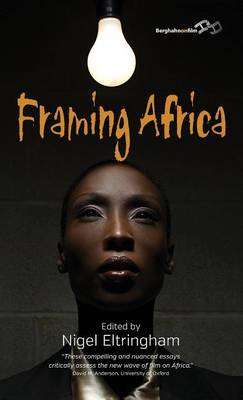 Framing Africa: Portrayals of a Continent in Contemporary Mainstream Cinema (Hardback)