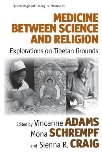 Medicine Between Science and Religion: Explorations on Tibetan Grounds - Epistemologies of Healing 10 (Paperback)