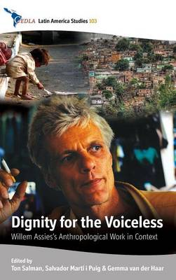 Dignity for the Voiceless: Willem Assies' Anthropological Work in Context - CEDLA Latin American Studies 103 (Hardback)