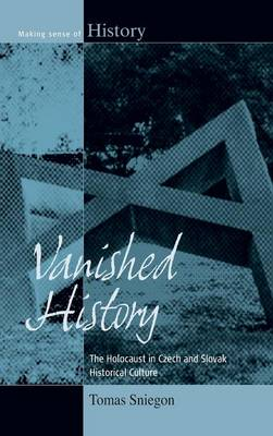 Vanished History: The Holocaust in Czech and Slovak Historical Culture - Making Sense of History 18 (Hardback)