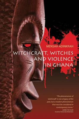 Witchcraft, Witches, and Violence in Ghana (Hardback)