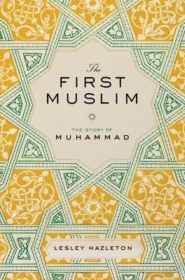 The First Muslim: The Story of Muhammad (Hardback)