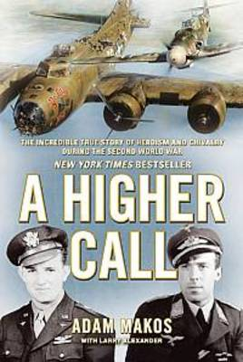 A Higher Call: The Incredible True Story of Heroism and Chivalry During the Second World War (Hardback)