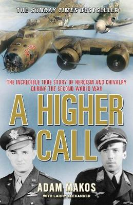 A Higher Call: The Incredible True Story of Heroism and Chivalry During the Second World War (Paperback)